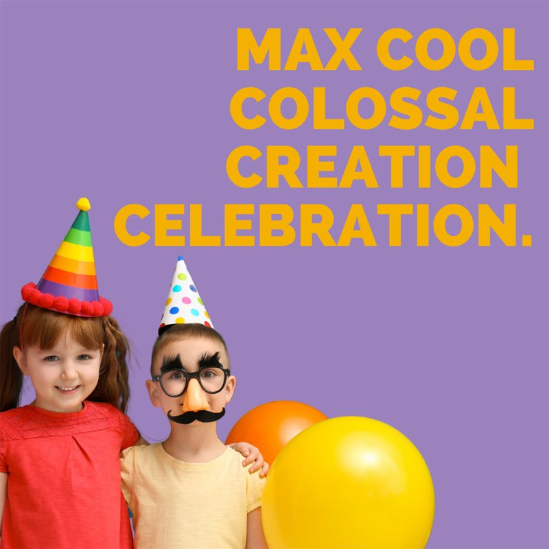 MAx Party 0 Cool Colossal Creation